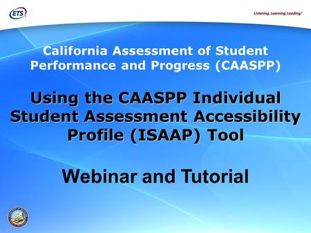 Using the CAASPP Individual Student Assessment Accessibility Profile (ISAAP) Tool Using the CAASPP Individual Student Assessment Accessibility Profile.
