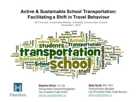 Kelly Scott, BPE, MPH Physical Activity Specialist City Of Hamilton Public Health Services Active & Sustainable School Transportation: