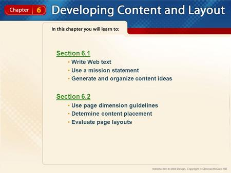 Section 6.1 Write Web text Use a mission statement Generate and organize content ideas Section 6.2 Use page dimension guidelines Determine content placement.