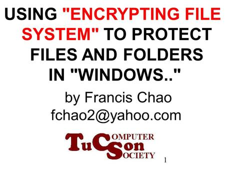 1 USING ENCRYPTING FILE SYSTEM TO PROTECT FILES AND FOLDERS IN WINDOWS..