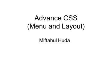 Advance CSS (Menu and Layout) Miftahul Huda. CSS Navigation MENU It's truly remarkable what can be achieved through CSS, especially with navigation menus.