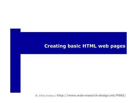 Creating basic HTML web pages R. Chris Fraley |