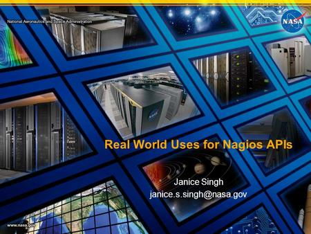 Real World Uses for Nagios APIs Janice Singh