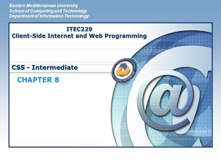LOGO CSS - Intermediate CHAPTER 8 Eastern Mediterranean University School of Computing and Technology Department of Information Technology ITEC229 Client-Side.