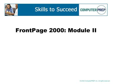 © 2002 ComputerPREP, Inc. All rights reserved. FrontPage 2000: Module II.