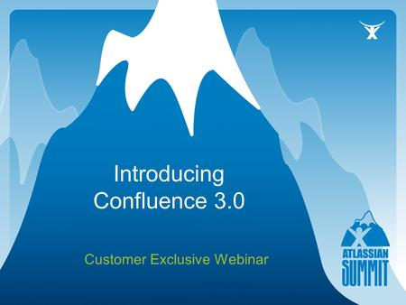 Introducing Confluence 3.0 Customer Exclusive Webinar.