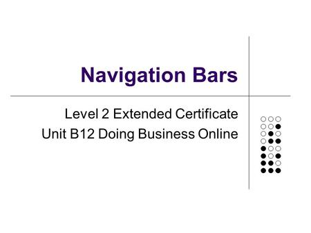 Navigation Bars Level 2 Extended Certificate Unit B12 Doing Business Online.