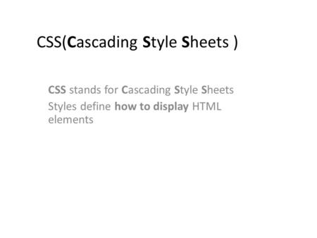 CSS(Cascading Style Sheets ) CSS stands for Cascading Style Sheets Styles define how to display HTML elements.