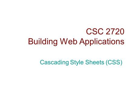 CSC 2720 Building Web Applications Cascading Style Sheets (CSS)