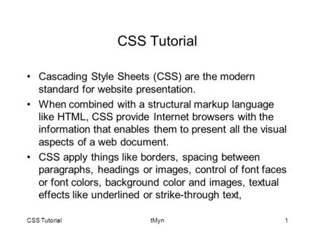 CSS TutorialtMyn1 CSS Tutorial Cascading Style Sheets (CSS) are the modern standard for website presentation. When combined with a structural markup language.