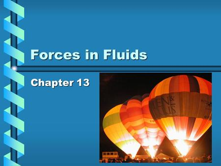 Forces in Fluids Chapter 13. What is pressure? The result of a force acting over a given area.The result of a force acting over a given area. Pressure.