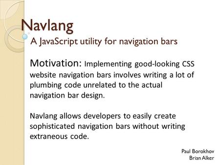 Navlang A JavaScript utility for navigation bars Paul Borokhov Brian Alker Motivation: Implementing good-looking CSS website navigation bars involves writing.
