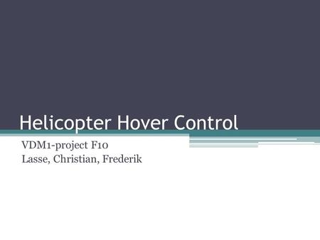 Helicopter Hover Control VDM1-project F10 Lasse, Christian, Frederik.