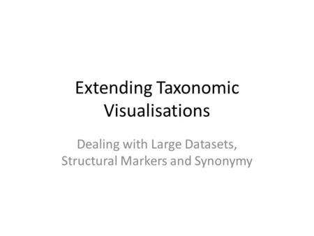 Extending Taxonomic Visualisations Dealing with Large Datasets, Structural Markers and Synonymy.
