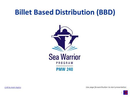 Billet Based Distribution (BBD) 1 Link to main topics Use page forward button to start presentation.