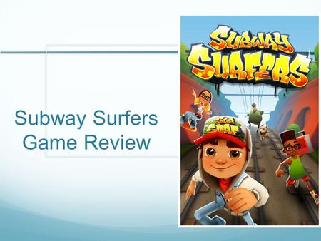 Subway Surfers Game Review. Basic Information Company Name: Kiloo Games and Sybo Games Type of Game: Action (Endless Runner) Price: Free Release Date: