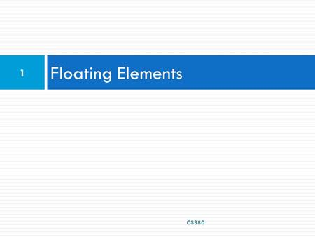 Floating Elements CS380 1. The CSS float property (reference) 2 img.headericon { float: right; width: 130px; } CSS  removed from normal document flow;