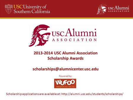 | 1 2013-2014 USC Alumni Association Scholarship Awards Powered by: Scholarship applications are available at: