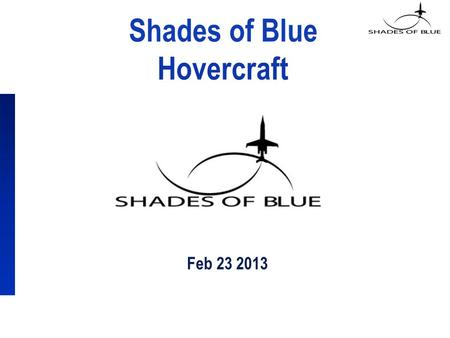 Shades of Blue Hovercraft Feb 23 2013. Agenda Terms and Concepts What is a Hovercraft? Questions Experiment Set Up Compile Results Conclusion 2.