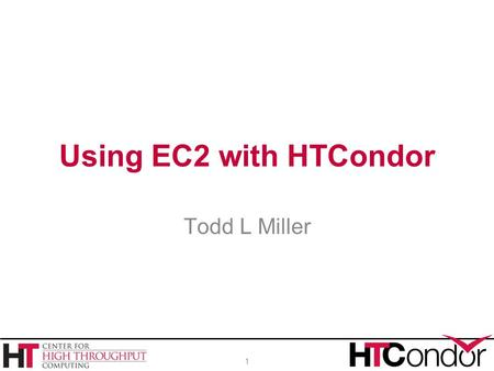 Using EC2 with HTCondor Todd L Miller 1. › Introduction › Submitting an EC2 job (user tutorial) › New features and other improvements › John Hover talking.