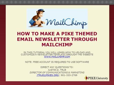 HOW TO MAKE A PIKE THEMED EMAIL NEWSLETTER THROUGH MAILCHIMP IN THIS TUTORIAL YOU WILL LEARN HOW TO UPLOAD AND CUSTOMIZE A NEWSLETTER TEMPLATE THROUGH.