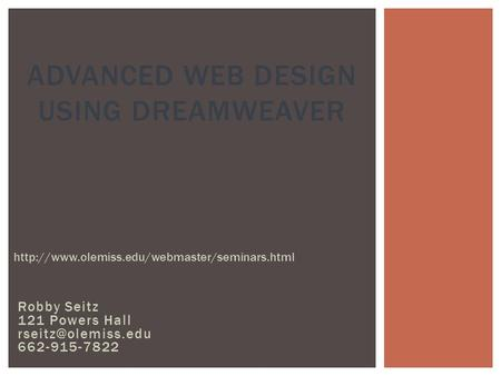 Robby Seitz 121 Powers Hall 662-915-7822 ADVANCED WEB DESIGN USING DREAMWEAVER