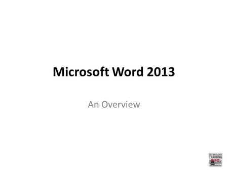 Microsoft Word 2013 An Overview. Your Environment Quick Access Toolbar Customizable toolbar for one-click shortcuts Tabs Backstage View Tools located.