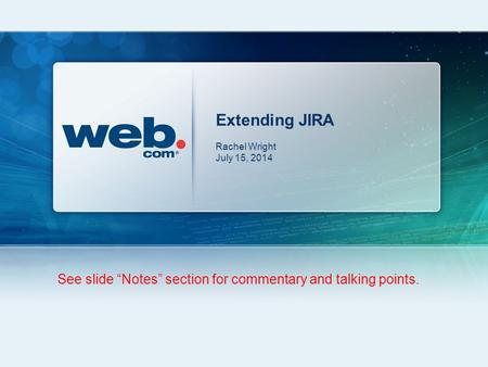 "Extending JIRA Rachel Wright July 15, 2014 See slide ""Notes"" section for commentary and talking points."