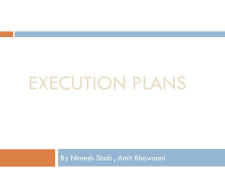 EXECUTION PLANS By Nimesh Shah, Amit Bhawnani. Outline  What is execution plan  How are execution plans created  How to get an execution plan  Graphical.