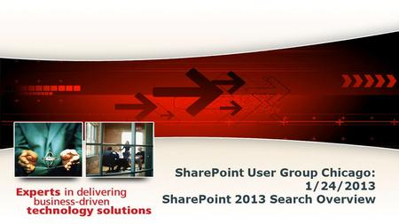 SharePoint User Group Chicago: 1/24/2013 SharePoint 2013 Search Overview.