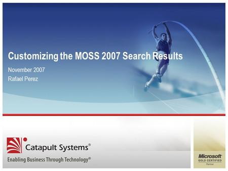 Customizing the MOSS 2007 Search Results November 2007 Rafael Perez.