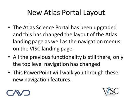 New Atlas Portal Layout The Atlas Science Portal has been upgraded and this has changed the layout of the Atlas landing page as well as the navigation.