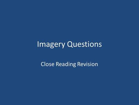 Imagery Questions Close Reading Revision. Imagery The term 'image' is used to refer to a descriptive word or phrase that involved some kind of comparison.