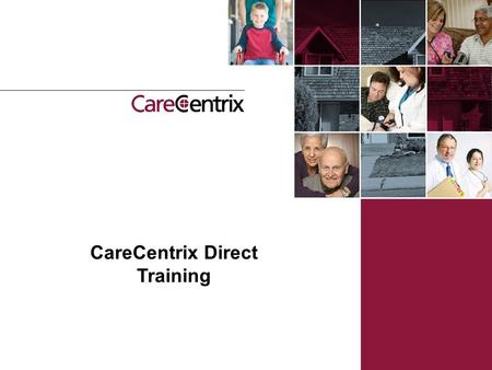 CareCentrix Direct Training. | CareCentrix Direct Overview CareCentrix is very excited to introduce a new enhancement to our provider portal called CareCentrix.