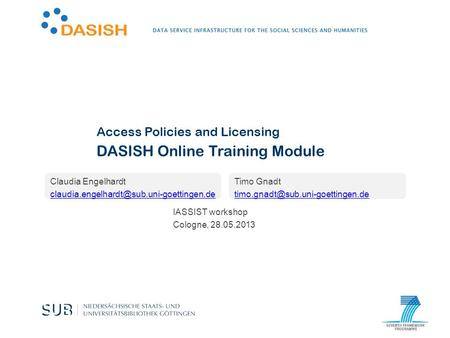 DASISH Online Training Module Claudia Engelhardt Access Policies and Licensing Timo Gnadt