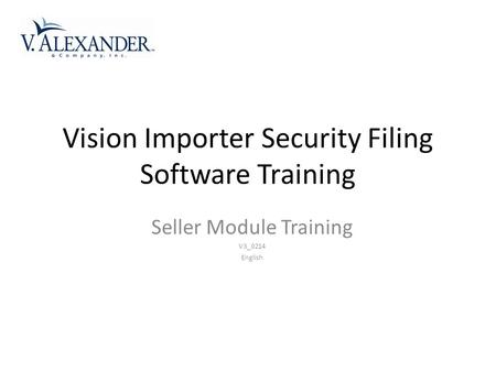 Vision Importer Security Filing Software Training Seller Module Training V3_0214 English.