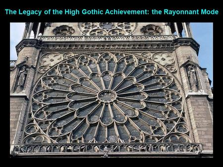 The Legacy of the High Gothic Achievement: the Rayonnant Mode.