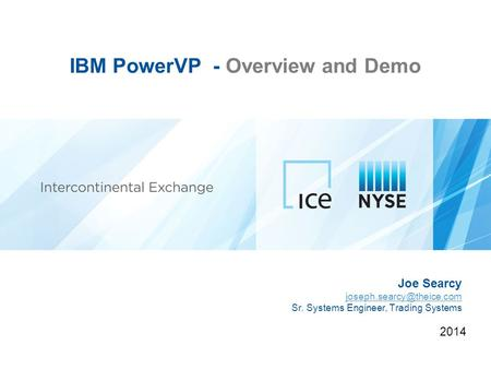 IBM PowerVP - Overview and Demo 2014 Joe Searcy Sr. Systems Engineer, Trading Systems.