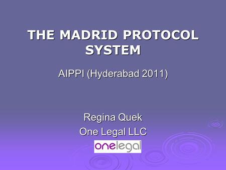 THE MADRID PROTOCOL SYSTEM AIPPI (Hyderabad 2011) Regina Quek One Legal LLC.