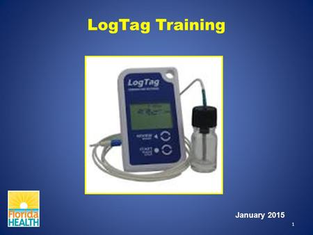 LogTag Training January 2015 1. LogTag Training Outline Things Needed to Install the LogTag Installing the LogTag Software Configuring the LogTag Preparing.