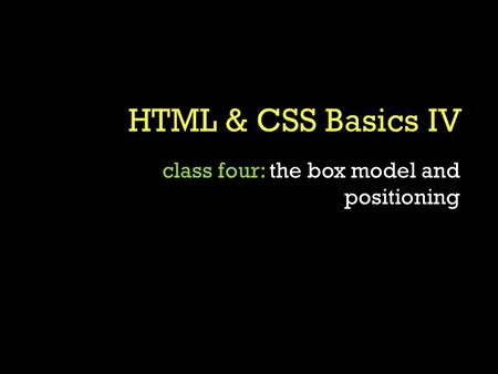 Class four: the box model and positioning. is an HTML tag which allows you to create an element out of inline text. It doesn't mean anything! try it: