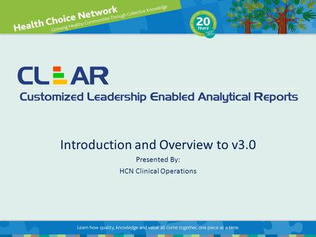 Introduction and Overview to v3.0 Presented By: HCN Clinical Operations.