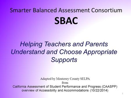 Adapted by Monterey County SELPA from California Assessment of Student Performance and Progress (CAASPP) overview of Accessibility and Accommodations (10/22/2014)