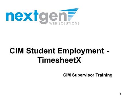 CIM Student Employment - TimesheetX CIM Supervisor Training 1.