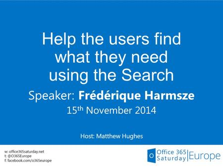 Help the users find what they need using the Search Speaker: Frédérique Harmsze 15 th November 2014 Host: Matthew Hughes.