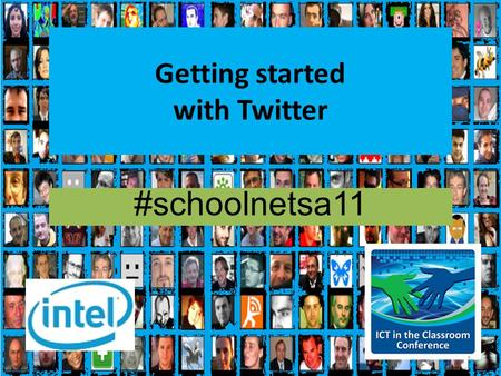 Getting started with Twitter #schoolnetsa11 1. Intel ICT in the Classroom Conference 2011 Twitter- Our back channel tool We will be using twitter as our.