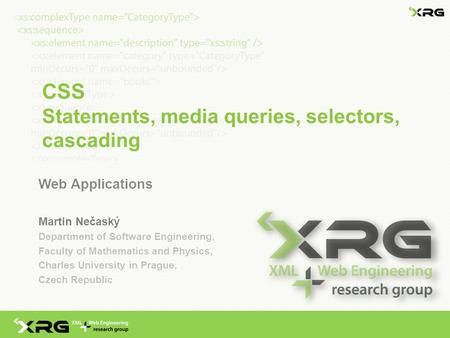 CSS Statements, media queries, selectors, cascading Web Applications Martin Nečaský Department of Software Engineering, Faculty of Mathematics and Physics,