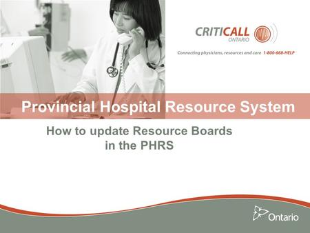 Provincial <strong>Hospital</strong> Resource System How to update Resource Boards <strong>in</strong> the PHRS.