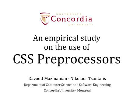 An empirical study on the use of CSS Preprocessors Davood Mazinanian - Nikolaos Tsantalis Department of Computer Science and Software Engineering Concordia.