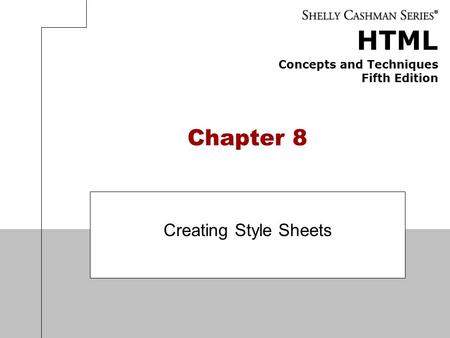 HTML Concepts and Techniques Fifth Edition Chapter 8 Creating Style Sheets.
